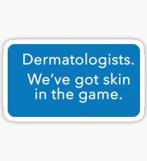 Dermatologists. We've got skin in the game. Sticker