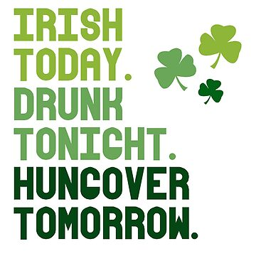 Irish today Hungover tomorrow by mbsgraphics