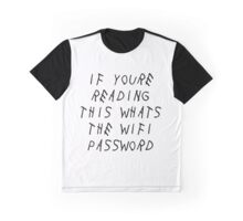 if youre reading this whats the wifi password Graphic T-Shirt