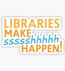 Libraries MAKE SHHHHH Happen! Sticker