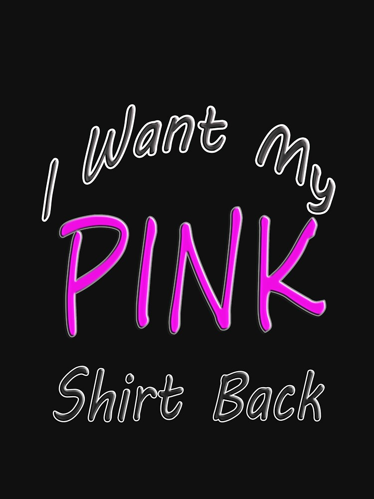 I Want My Pink Shirt Back Essential - Christmas Gifts by idriss4880