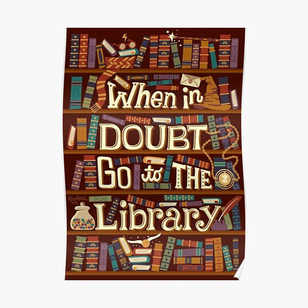 When in  DOUBT Go to THE Library Poster