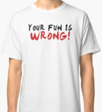 Your Fun is WRONG! (Variant)  Classic T-Shirt