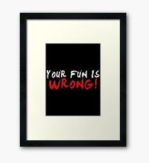 Your Fun is WRONG! (Variant) (White) Framed Print