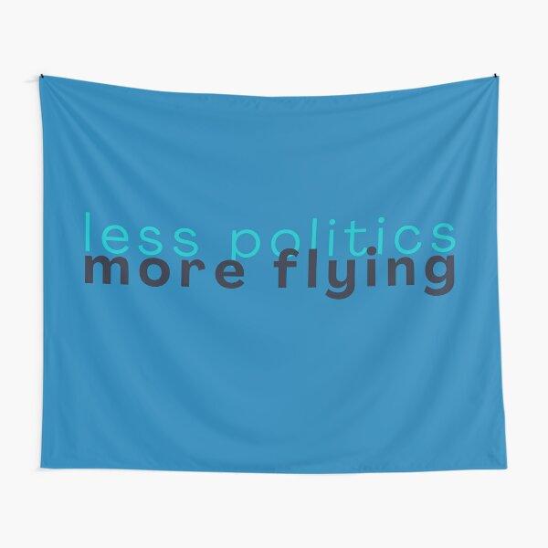 Less politics More Flying Tapestry