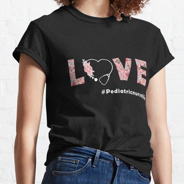 Love Pediatric nurse life Classic T-Shirt