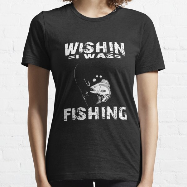 Wishin I Was Fishin with Fish Image T-Shirt for Men Gift for Fishing Lovers