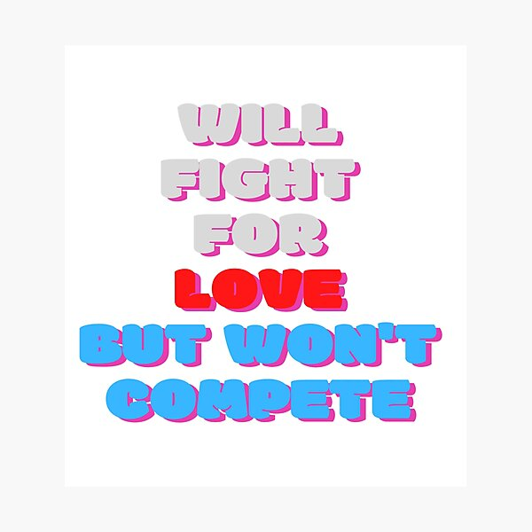 Will Fight For Love  Photographic Print