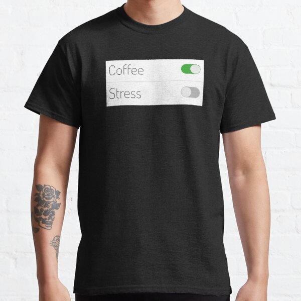 Coffee On Stress Off Classic T-Shirt