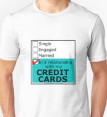 In A Relationship With My Credit Cards Unisex T-Shirt