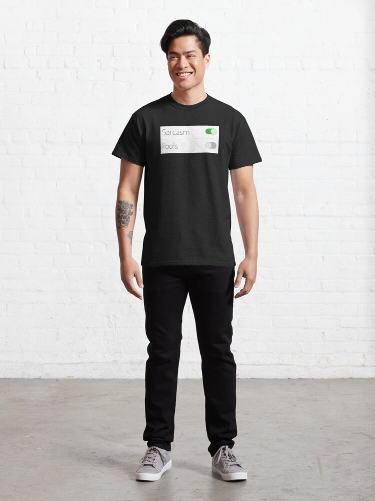Alternate view of Sarcasm On Fools Off Classic T-Shirt
