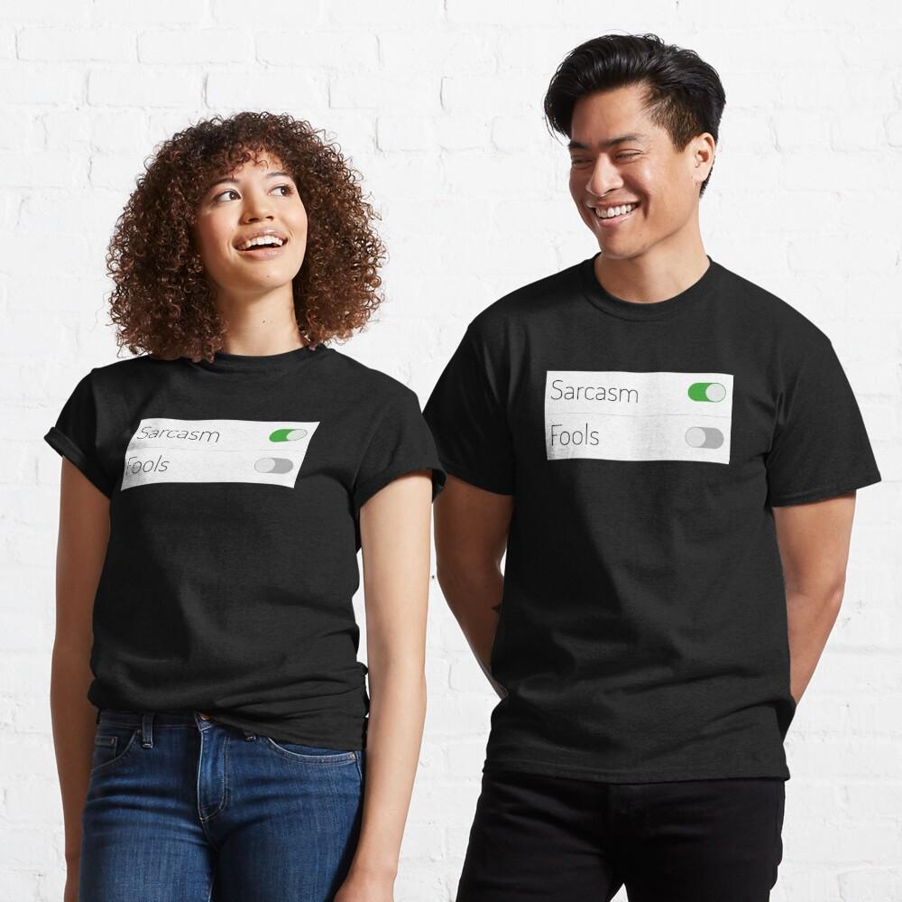 Sarcasm On Fools Off Classic T-Shirt