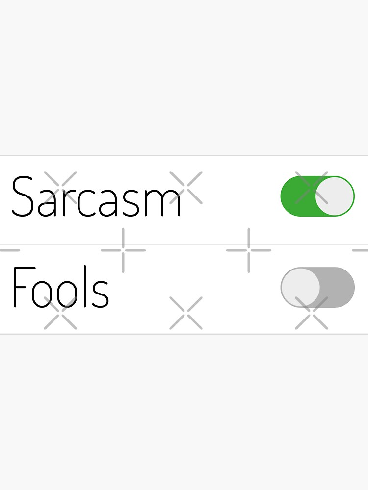 Sarcasm On Fools Off by a-golden-spiral