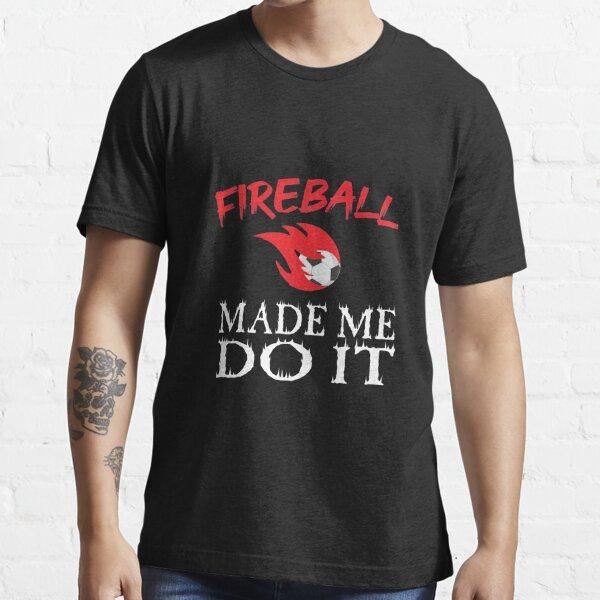 Fireball Made Me Do It - Digital illustration  Essential T-Shirt