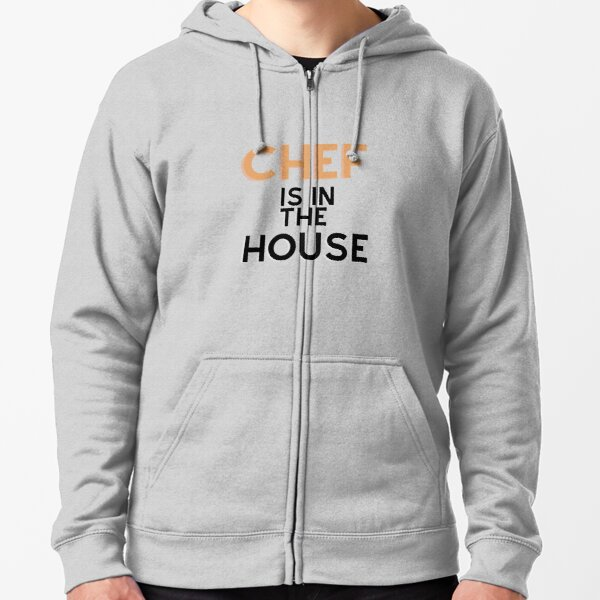 Chef is in the house Zipped Hoodie