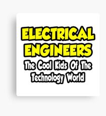 Electrical Engineers .. Cool Kids of Tech World Canvas Print