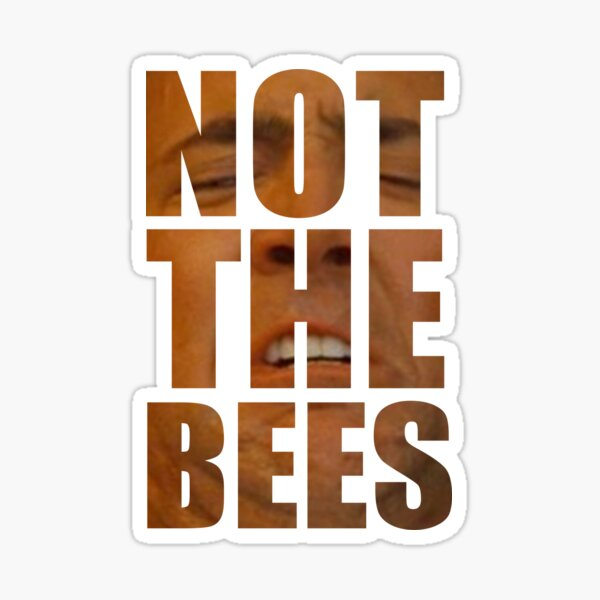 NOT THE BEES!! Sticker