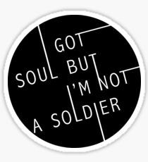 I Got Soul But I'm Not a Soldier Sticker