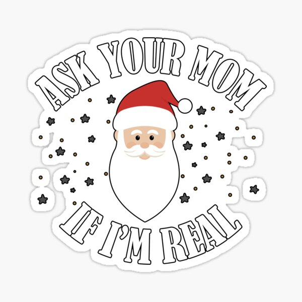 Ask Your Mom If I'm Real Funny Santa Claus Sticker