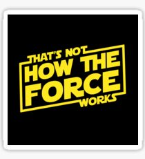 Force Awakens - That's Not How The Force Works Sticker