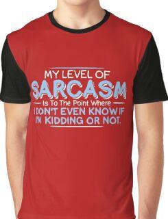 sarcasm kidding Graphic T-Shirt