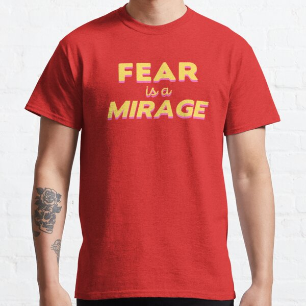 Fear Is A Mirage Classic T-Shirt