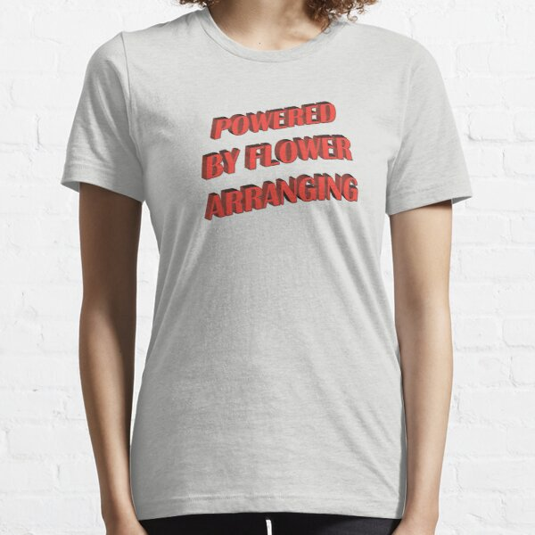 powered by flower arranging funny hobbies Essential T-Shirt