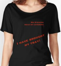 """Mr Stevens, Head of Catering - """"I Have Brought My Tray!"""" Women's Relaxed Fit T-Shirt"""