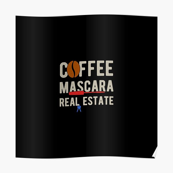 Real Estate Funny Coffee Mascara Poster