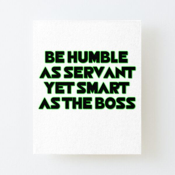 HUMBLE SERVANT BOSS White & Black Green Neon Canvas Mounted Print
