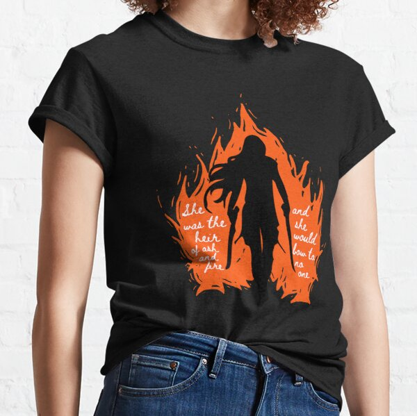 She was the heir of ash and fire Classic T-Shirt