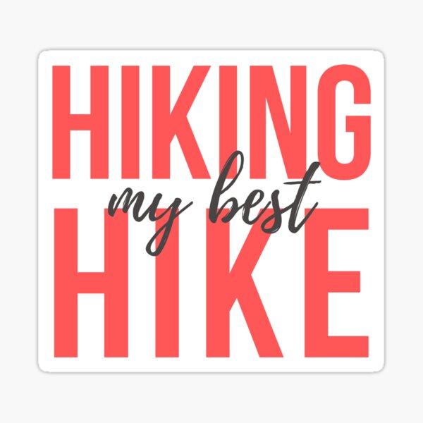Hiking my best Hike Sticker