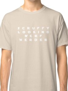 'Scruffy Looking Nerf Herder' Classic T-Shirt