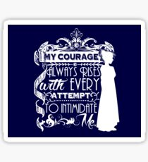 Jane Austen Quote - My Courage Always Rises With Every Attempt to Intimidate Me Sticker