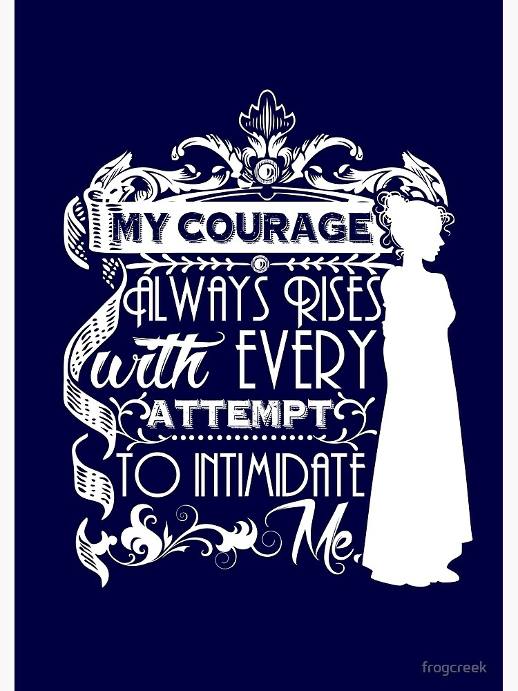 Jane Austen Quote - My Courage Always Rises With Every Attempt to Intimidate Me by frogcreek