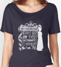 Jane Austen Quote - My Courage Always Rises With Every Attempt to Intimidate Me Women's Relaxed Fit T-Shirt