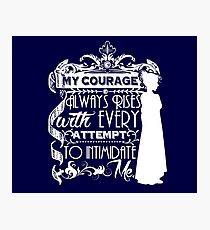 Jane Austen Quote - My Courage Always Rises With Every Attempt to Intimidate Me Photographic Print