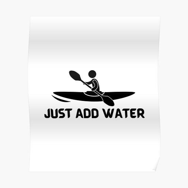 Kayak Just Add Water Funny Kayaking Poster
