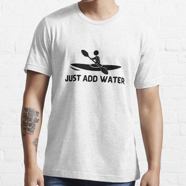 Kayak Just Add Water Funny Kayaking Essential T-Shirt