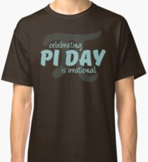 Anti Pi Day: Celebrating Pi Day is Irrational Classic T-Shirt