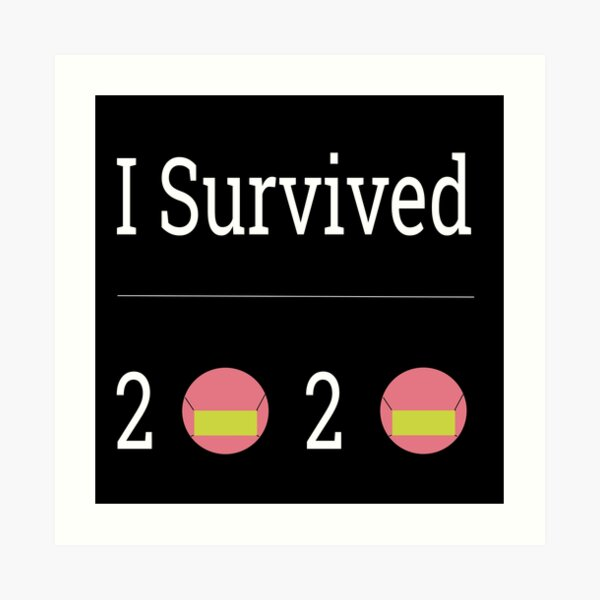 I Survived 2020 Print Art Print