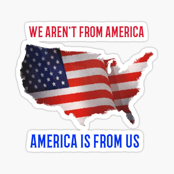 America Is From Us! Sticker