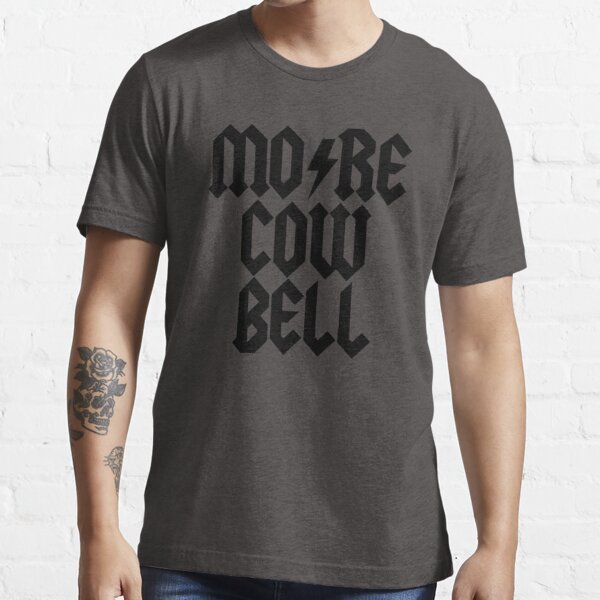 MORE COW BELL - Alternate Essential T-Shirt