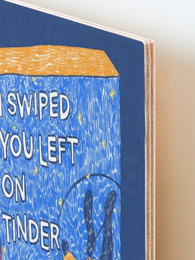 Alternate view of I Swiped You Left on Tinder Mounted Print
