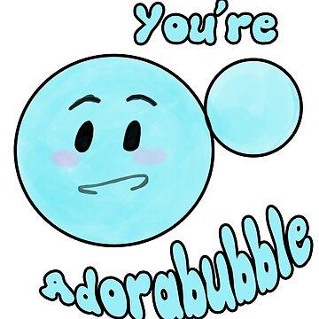 You're Adorabubble by MatthewL1064