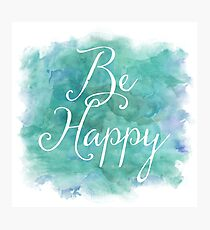 Be Happy Blue Green Watercolor Inspirational Quote Photographic Print