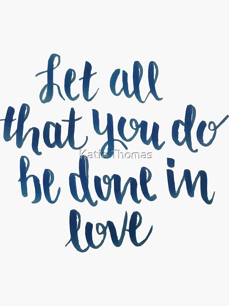 Let All That You Do Be Done In Love by klthomas14