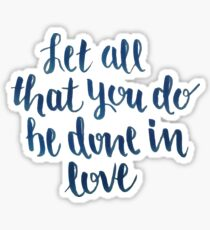 Let All That You Do Be Done In Love Sticker