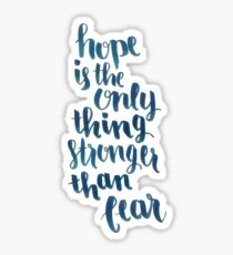 Hope Is The Only Thing Stronger Than Fear Sticker
