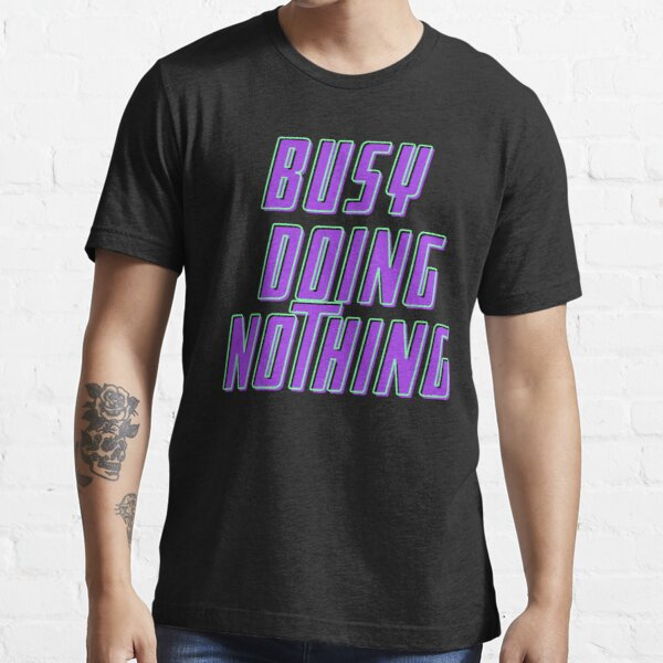 Busy doing nothing Essential T-Shirt